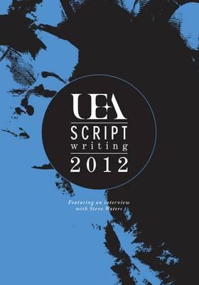 UEA Scriptwriting Anthology: 2012