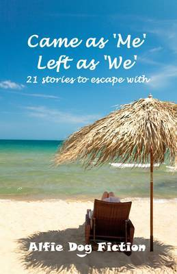 Came as Me Left as We: 21 Stories to Escape with