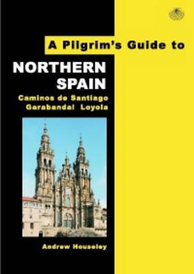 A Pilgrim's Guide to Northern Spain: Vol. 1 : Camino Frances & Camino Finisterre