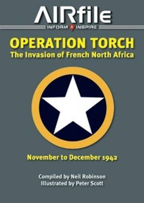 Operation Torch - November / December 1942: The Anglo-American Invasion of Vichy French North Africa: v. 1: 1960-2000