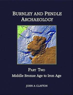 Burnley and Pendle Archaeology: Part two: Middle Bronze Age to Iron Age