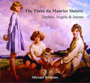 The Three Du Maurier Sisters: Daphne, Angela & Jeanne