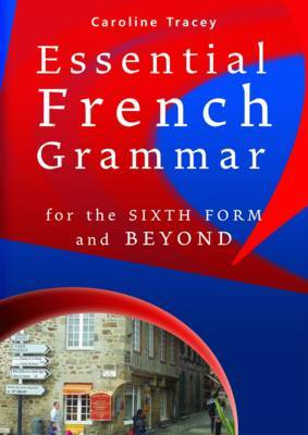 Essential French Grammar: For the Sixth Form and Beyond