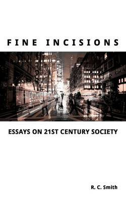 Fine Incisions: Selected Essays on 21st Century Society