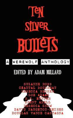 Ten Silver Bullets: A Werewolf Anthology