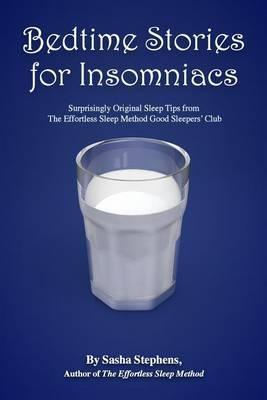 Bedtime Stories for Insomniacs: Surprisingly Original Sleep Tips from the Effortless Sleep Method Good Sleepers Club