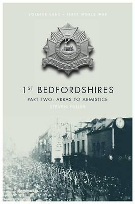 1st Bedfordshires: Pt. 2: Arras to the Armistice
