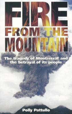 Fire from the Mountain: The Tragedy of Montserrat and the Betrayal of Its People