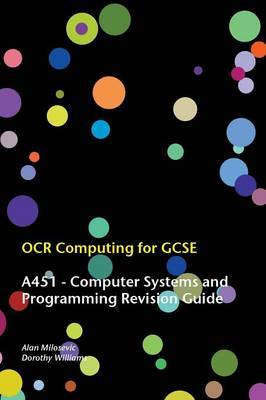 OCR Computing for GCSE - A451 Revision Guide