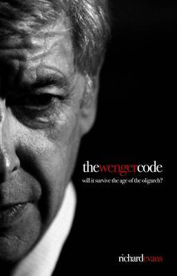 The Wenger Code: Will it Survive the Age of the Oligarch?