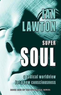 Supersoul: A Radical Worldview for a New Consciousness