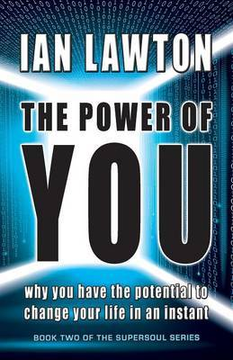 The Power of You: Why You Have the Potential to Change Your Life in an Instant