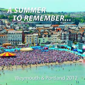 A Summer to Remember: Weymouth and Portland 2012