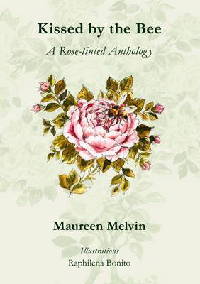 Kissed by the Bee: A Rose-tinted Anthology