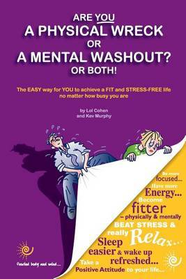 Are You a Physical Wreck or a Mental Washout? or Both!: The Easy Way for You to Achieve a Fit and Stress-Free Life No Matter How Busy You are