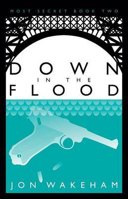 Down in the Flood: Most Secret: Book 2