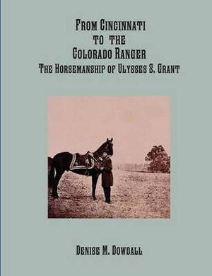 From Cincinnati to the Colorado Ranger: The Horsemanship of Ulysses S. Grant