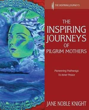 The Inspiring Journeys of Pilgrim Mothers: Pioneering Pathways to Inner Peace