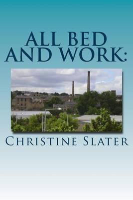 All Bed and Work: Looking at Lives of Lancashire Textile Workers: Burnley 1975
