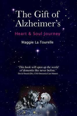 The Gift of Alzheimer's: Heart & Soul Journey