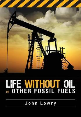 Life without Oil or Other Fossil Fuels