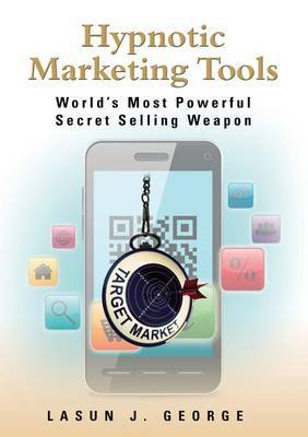 Hypnotic Marketing Tools: World's Most Powerful Secret Tools That Make Selling Effortless