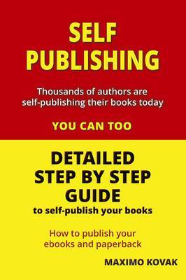 Self-publishing: Detailed Step by Step Guide to Self-publish Your Books