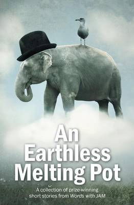 An Earthless Melting Pot - A Collection of Prize-Winning Short Stories from Words with Jam