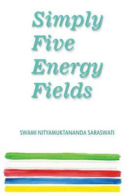 Simply Five Energy Fields: A Collection of Essays on Earth Water Fire Air and Space