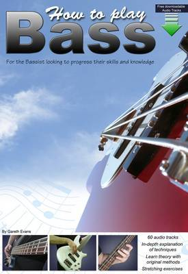 How to Play Bass: For the Bassist Looking to Progress Their Skills and Knowledge