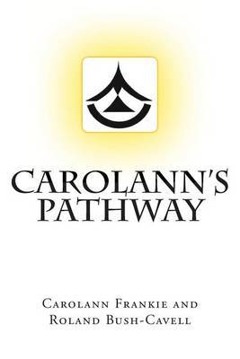 Carolann's Pathway: How to Develop Your Clean Vision and Love Your Life on a Pathway to Spiritual Freedom