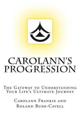 Carolann's Progression: The Gateway to Understanding Your Life's Ultimate Journey