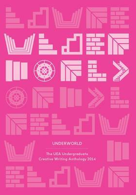 Underworld: The UEA Undergraduate Creative Writing Anthology 2014