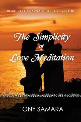 The Simplicity of Love Meditation: Heartfelt Daily Practices for Everyone