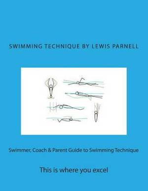 Swimmer, Coach & Parent Guide to Swimming Technique