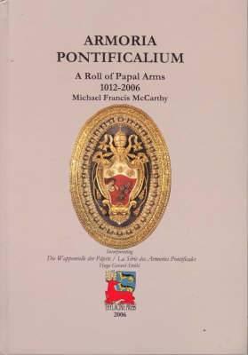 Armoria Pontificalium: A Roll of Papal Arms 1012-2006