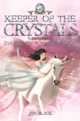 Keeper of the Crystals: #1 Eve and the Runaway Unicorn