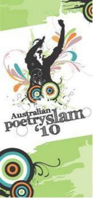 Slam Poetry: Finalists of the Australian Slam Poetry Competition 2009
