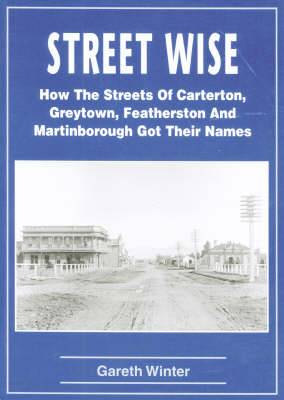Street Wise: How The Streets Of Carterton, Greytown, Featherston And Martinborough Got Their Names