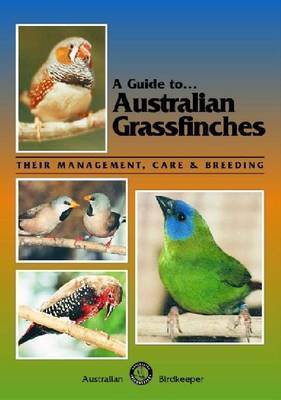 Australian Grassfinches: Their Management, Care and Breeding