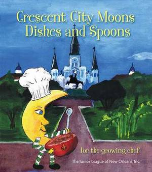 Crescent City Moons Dishes and Spoons: For the Growing Chef