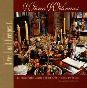 River Road Recipes IV: Warm Welcomes: Entertaining Menus from Our Homes to Yours