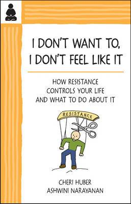 I Don't Want to, I Don't Feel Like it: How Resistance Controls Your Life & What to Do About it