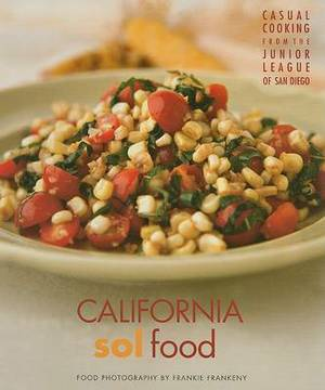 California Sol Food: Casual Cooking from the Junior League of San Diego