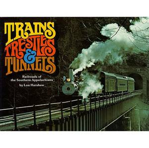 Trains, Trestles & Tunnels  : Railroads of the Southern Appalachians