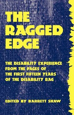 The Ragged Edge: The Disability Experience from the Pages of the Disability Rag