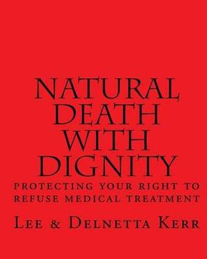 Natural Death with Dignity: Protecting Your Right to Refuse Medical Treatment