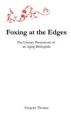 Foxing at the Edges: The Literary Pretensions of an Aging Bibliophile