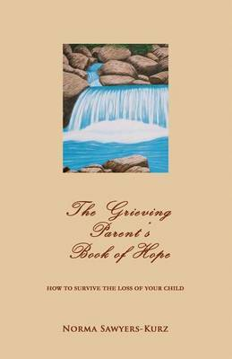 The Grieving Parent's Book of Hope: How to Survive the Loss of Your Child