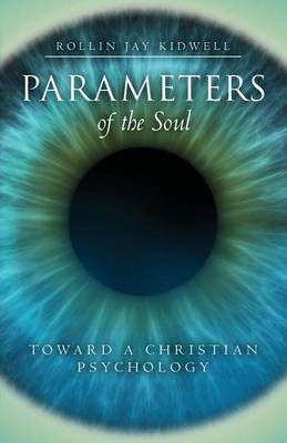 Parameters of the Soul: Toward a Christian Psychology